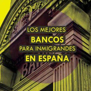 Los mejores bancos para inmigrantes en España